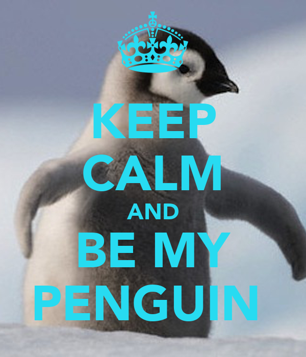 KEEP CALM AND BE MY PENGUIN