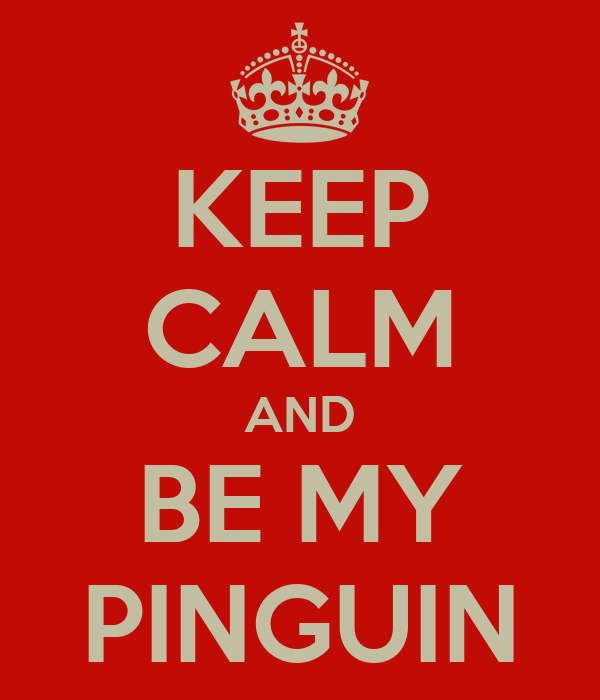 KEEP CALM AND BE MY PINGUIN