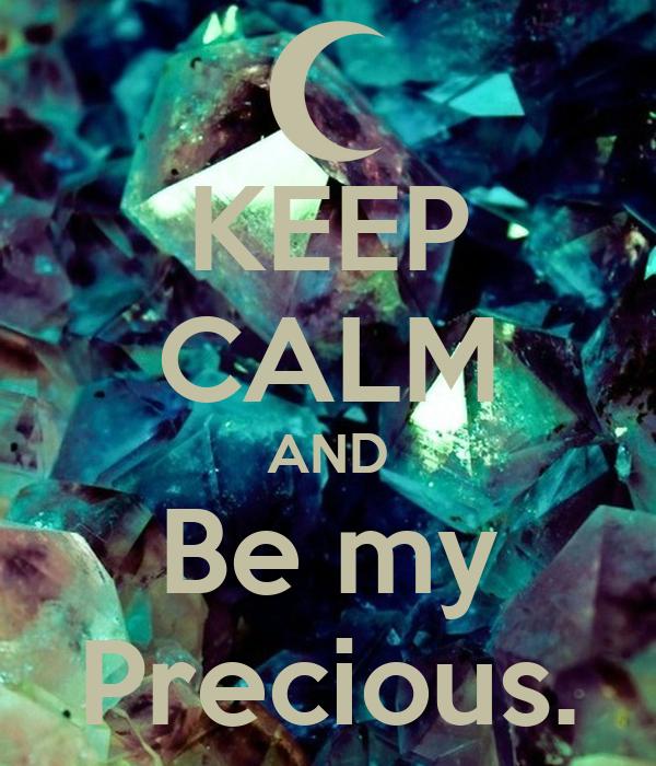 KEEP CALM AND Be my Precious.