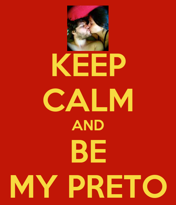KEEP CALM AND BE MY PRETO