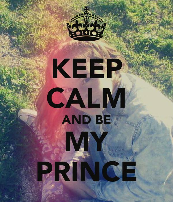 KEEP CALM AND BE MY PRINCE