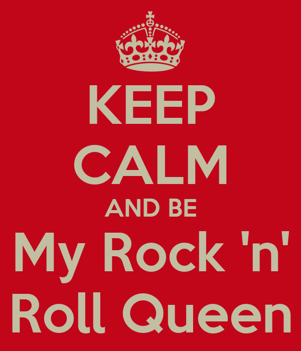 KEEP CALM AND BE My Rock 'n' Roll Queen