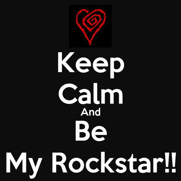 Keep Calm And Be My Rockstar!!