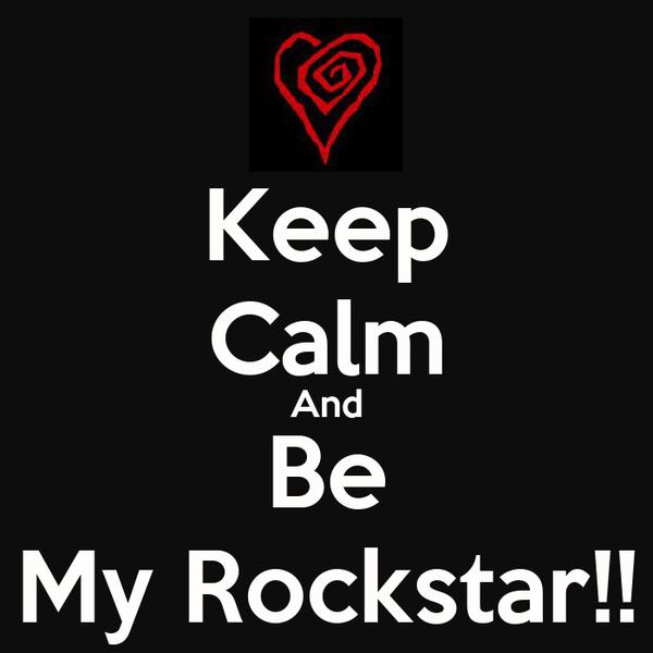 Keep Calm And Be My Rockstar!!