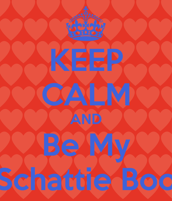 KEEP CALM AND Be My Schattie Boo