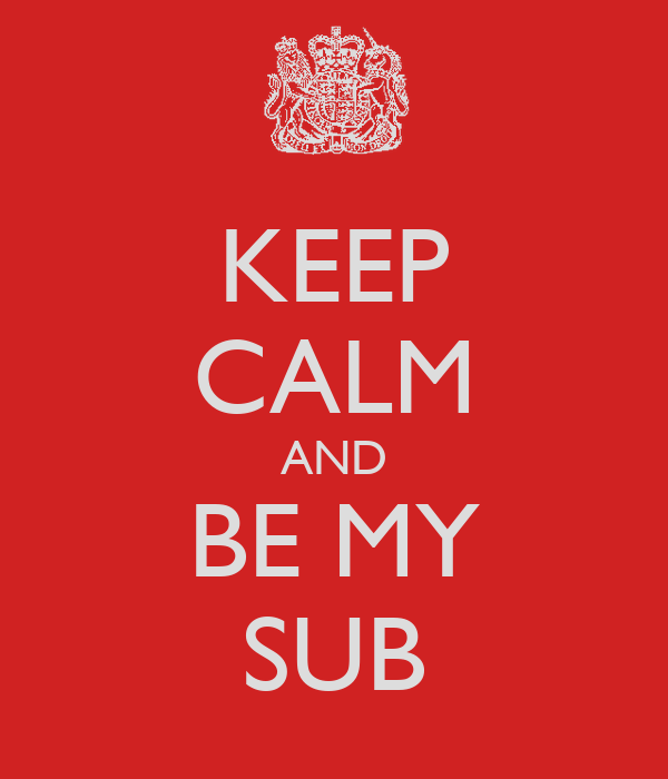KEEP CALM AND BE MY SUB