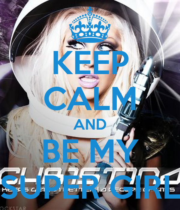 KEEP CALM AND BE MY SUPER GIRL