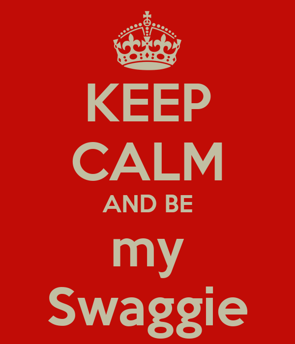 KEEP CALM AND BE my Swaggie