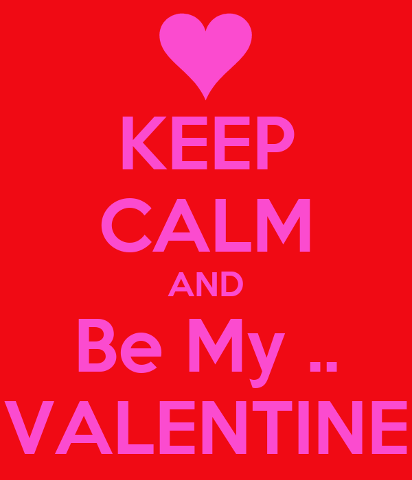 KEEP CALM AND Be My .. VALENTINE