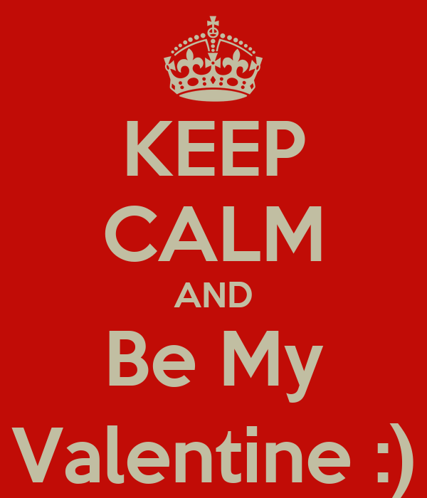KEEP CALM AND Be My Valentine :)