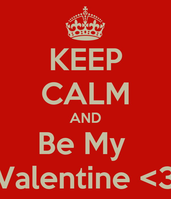 KEEP CALM AND Be My  Valentine <3