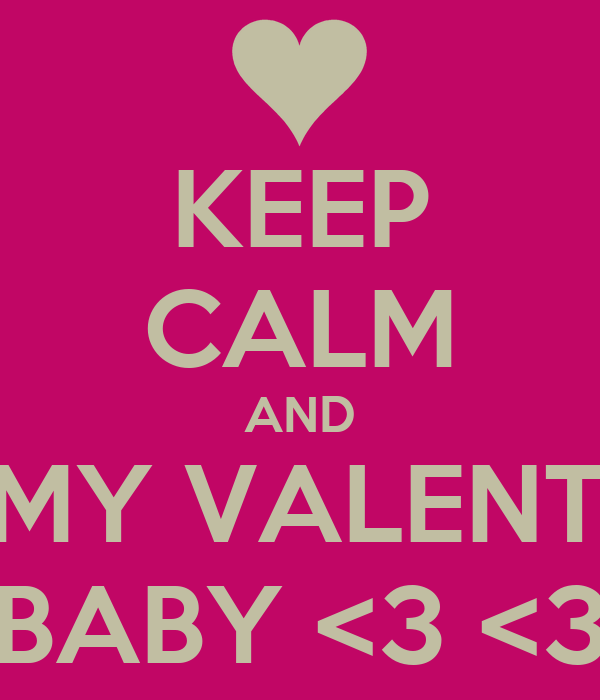 KEEP CALM AND BE MY VALENTINE BABY <3 <3