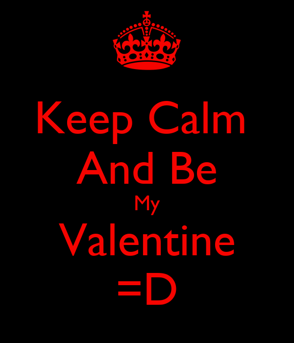 Keep Calm  And Be My Valentine =D