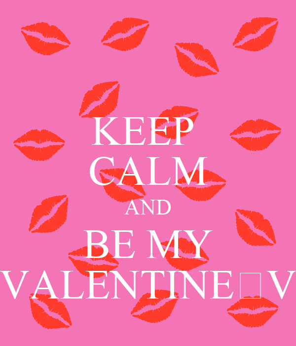 KEEP  CALM AND BE MY VALENTINE💕V