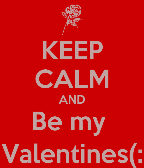 KEEP CALM AND Be my  Valentines(: