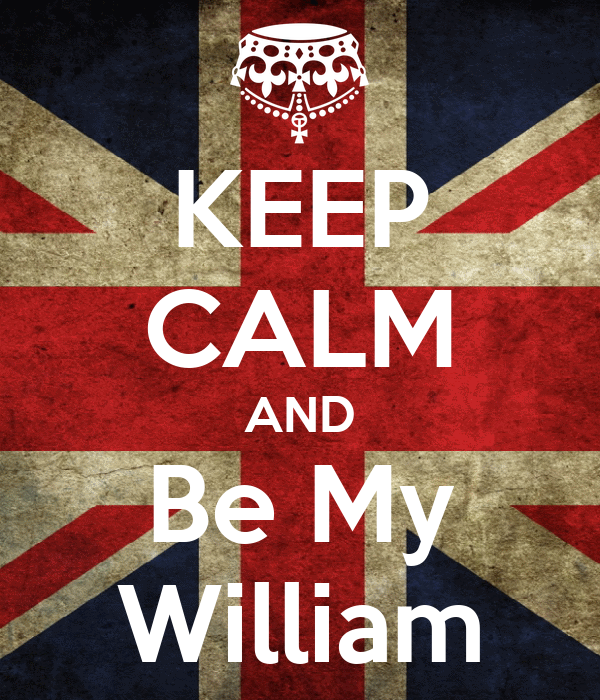 KEEP CALM AND Be My William