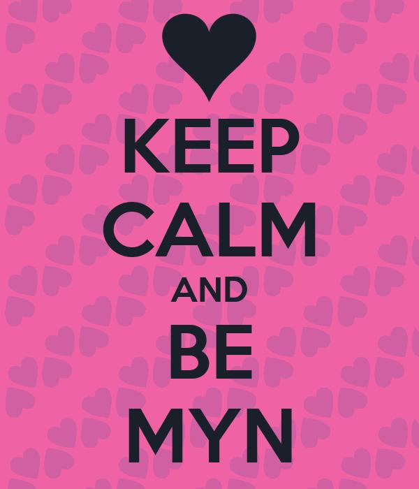 KEEP CALM AND BE MYN