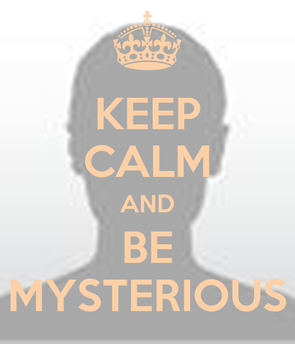 KEEP CALM AND BE MYSTERIOUS