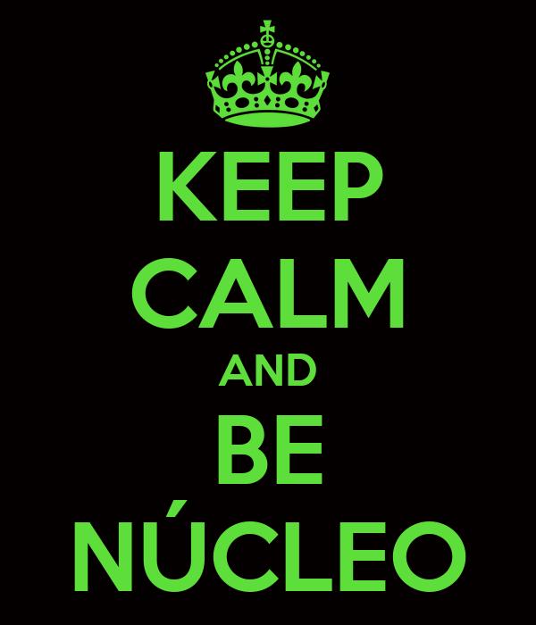 KEEP CALM AND BE NÚCLEO
