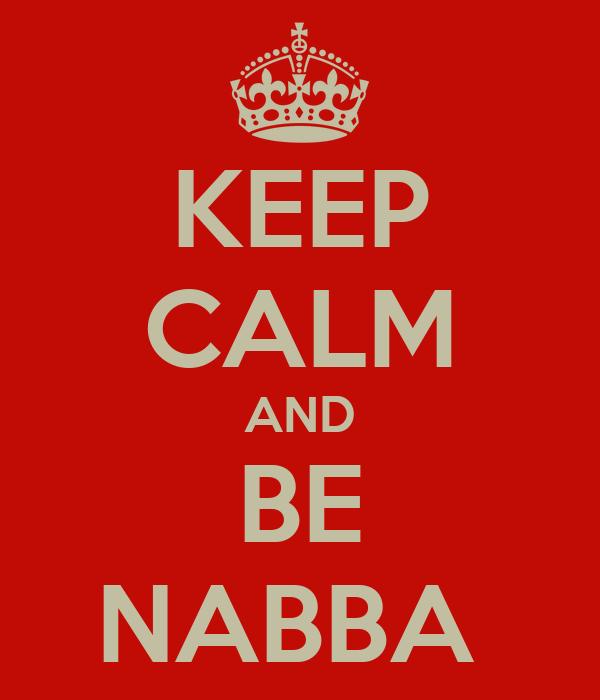KEEP CALM AND BE NABBA