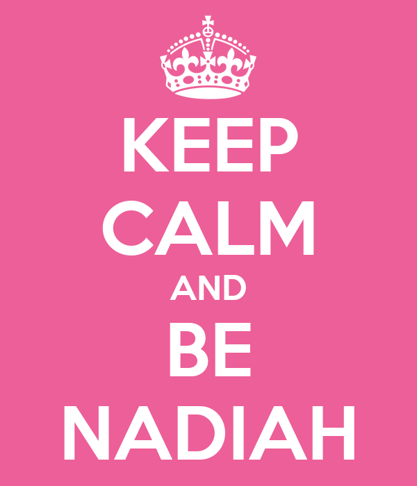 KEEP CALM AND BE NADIAH