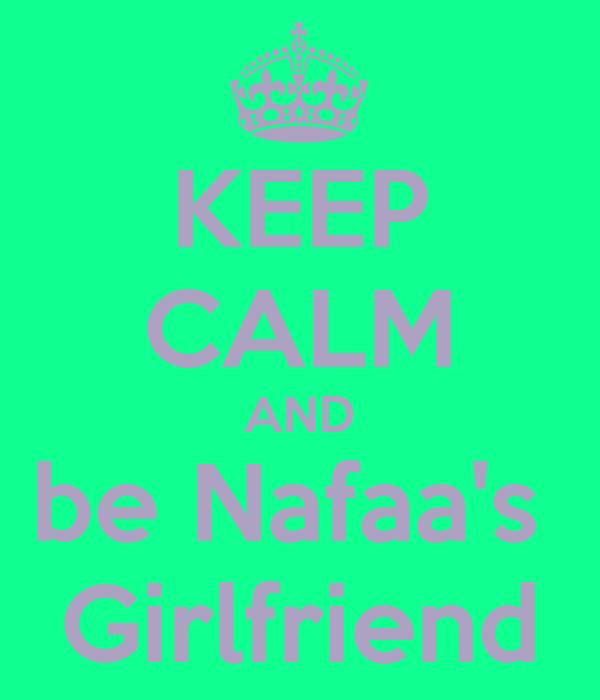 KEEP CALM AND be Nafaa's  Girlfriend