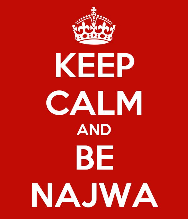 KEEP CALM AND BE NAJWA