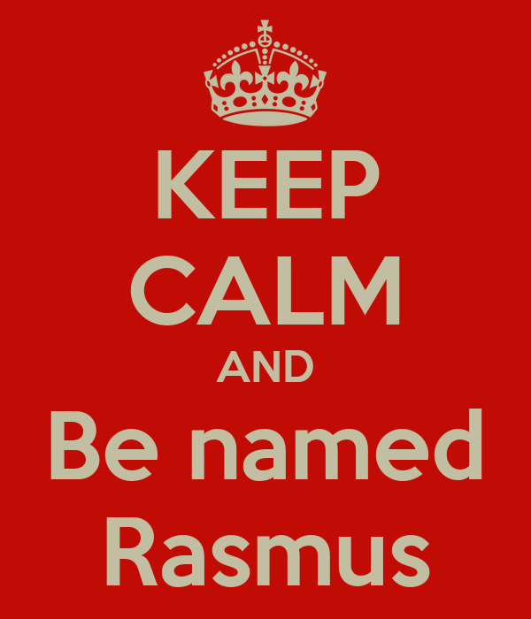 KEEP CALM AND Be named Rasmus