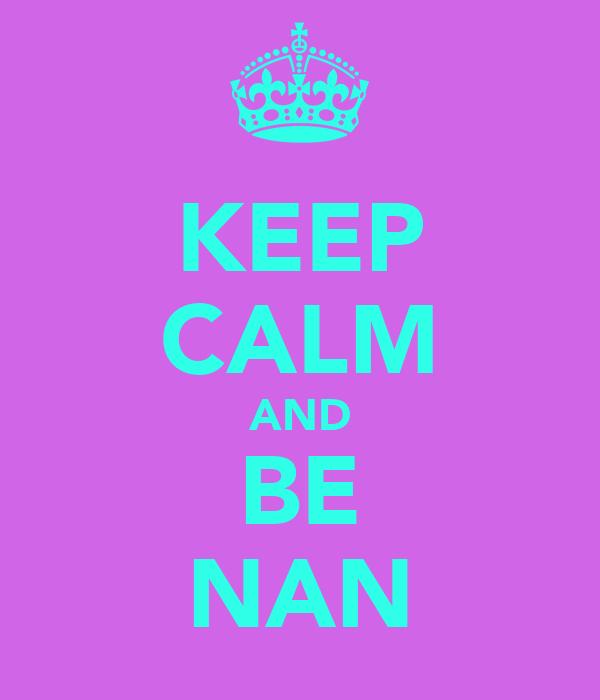 KEEP CALM AND BE NAN