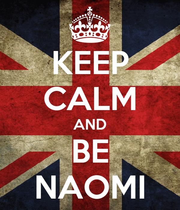 KEEP CALM AND BE NAOMI