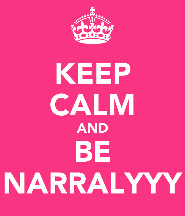 KEEP CALM AND BE NARRALYYY