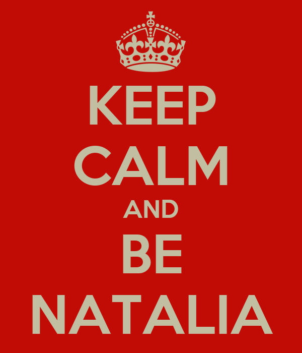 KEEP CALM AND BE NATALIA