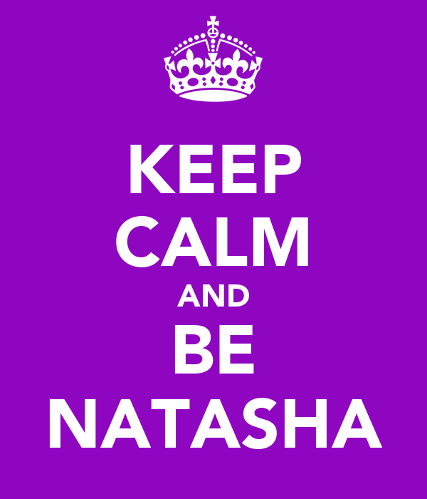 KEEP CALM AND BE NATASHA