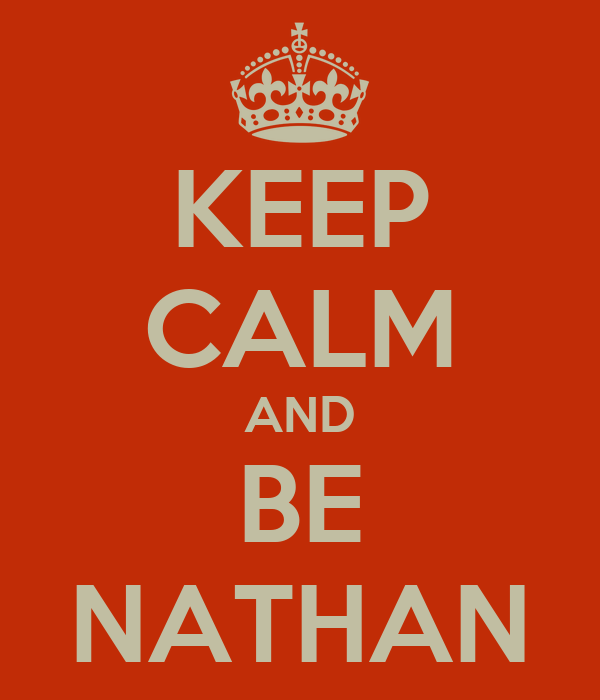 KEEP CALM AND BE NATHAN