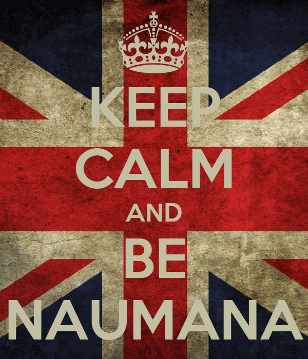 KEEP CALM AND BE NAUMANA