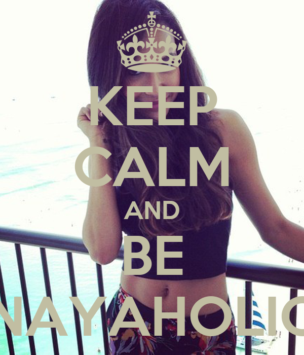 KEEP CALM AND BE NAYAHOLIC