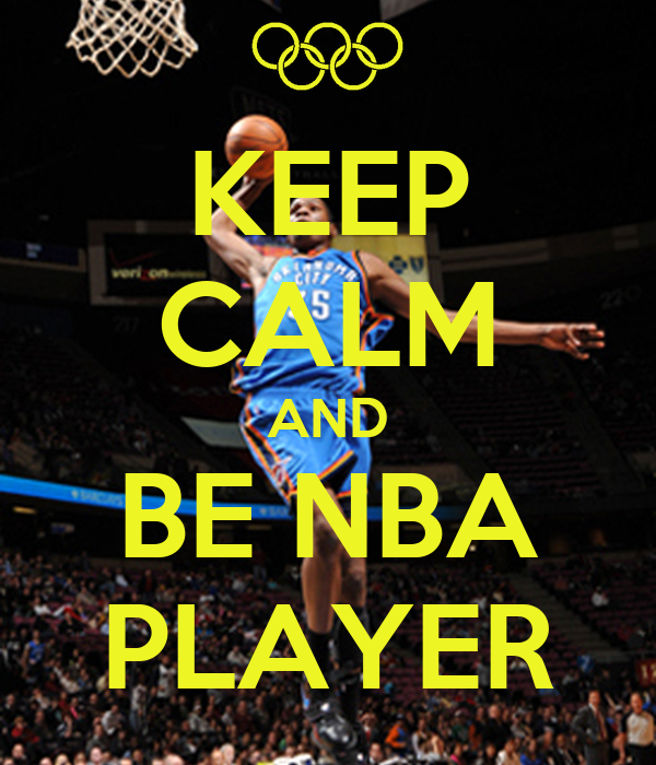 KEEP CALM AND BE NBA PLAYER