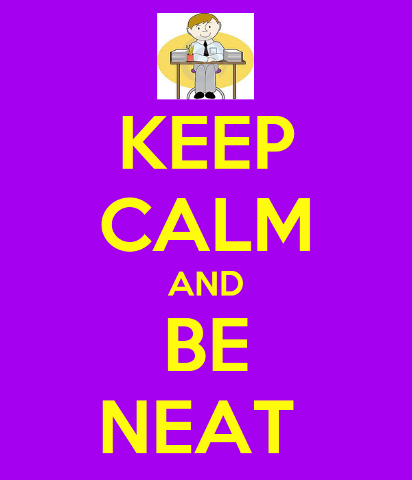 KEEP CALM AND BE NEAT