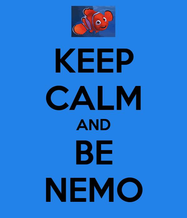 KEEP CALM AND BE NEMO