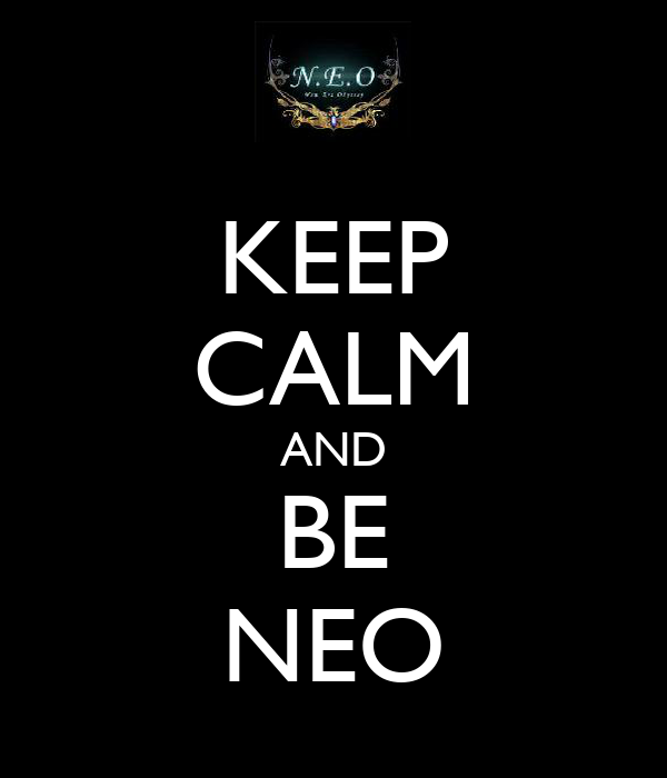 KEEP CALM AND BE NEO