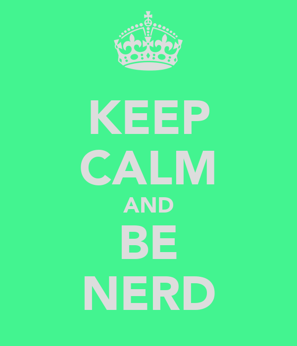 KEEP CALM AND BE NERD