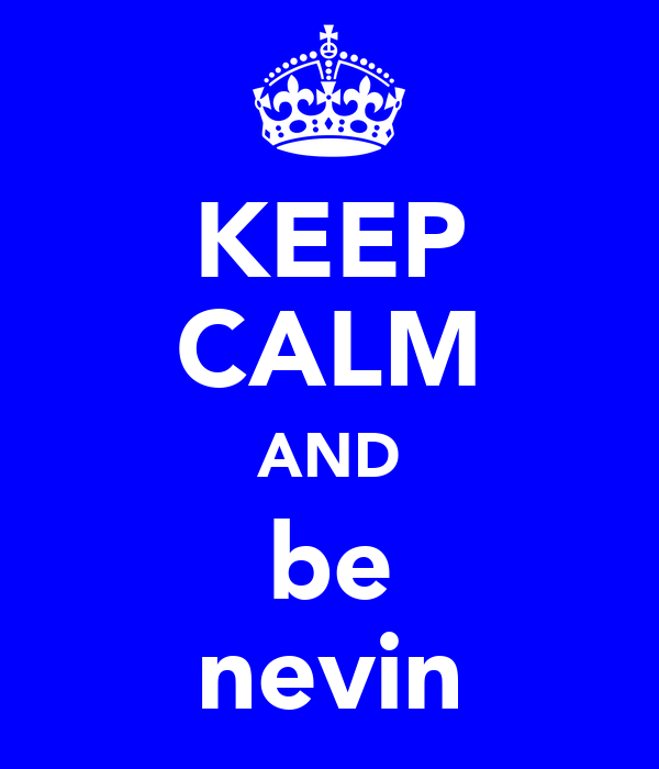 KEEP CALM AND be nevin