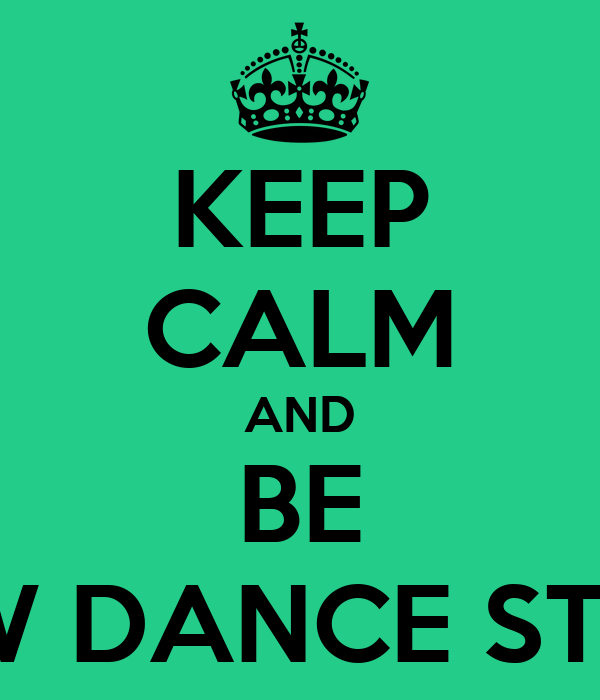 KEEP CALM AND BE NEW DANCE STYLE