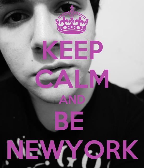 KEEP CALM AND BE  NEWYORK