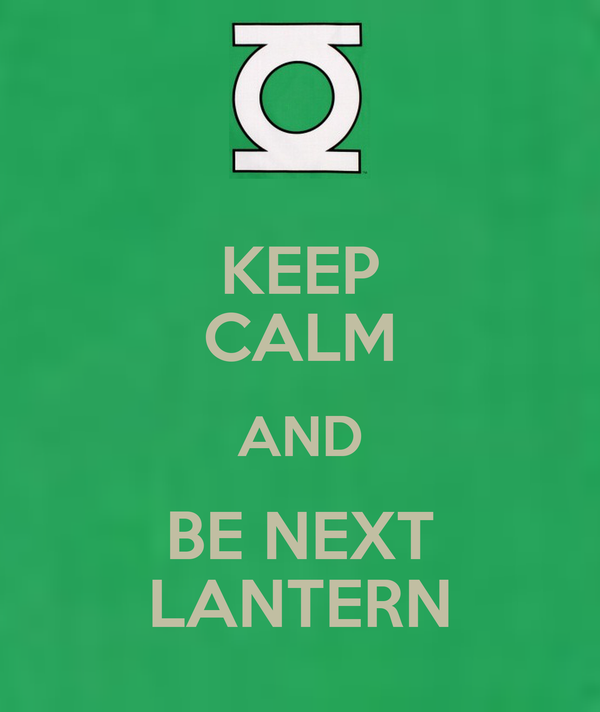 KEEP CALM AND BE NEXT LANTERN