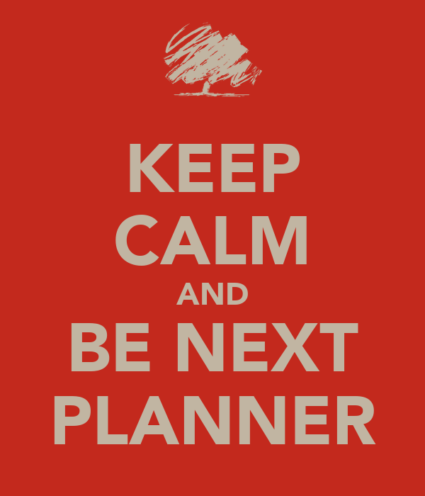 KEEP CALM AND BE NEXT PLANNER