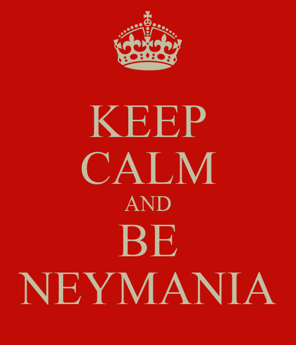 KEEP CALM AND BE NEYMANIA