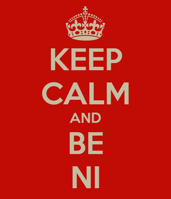KEEP CALM AND BE NI