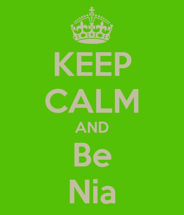 KEEP CALM AND Be Nia