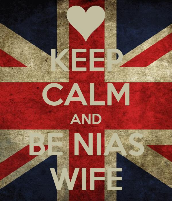 KEEP CALM AND BE NIAS WIFE